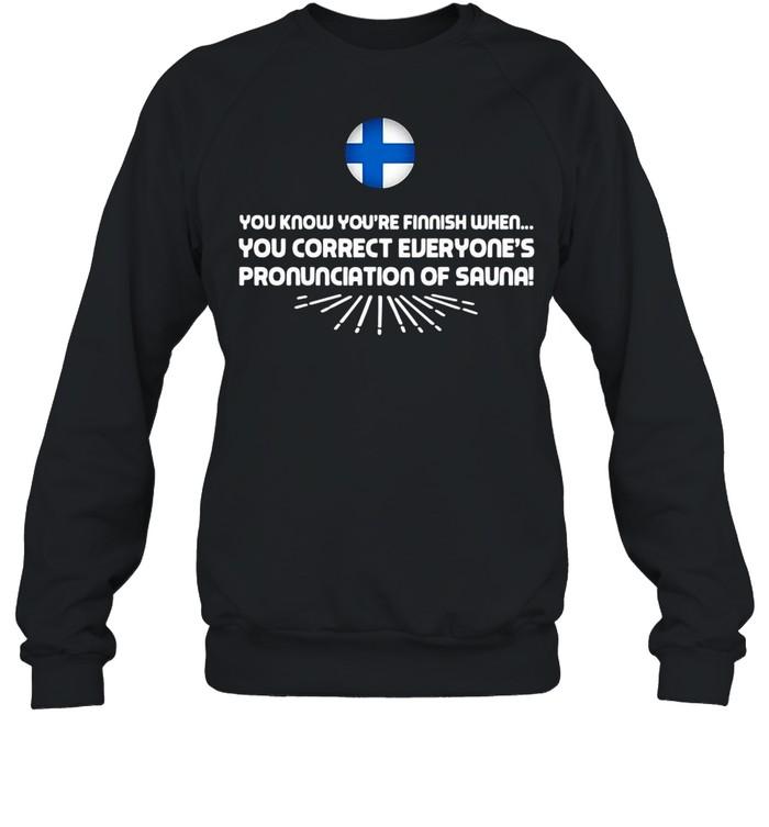 you know youre finnish when you correct everyones pronunciation of sauna shirt unisex sweatshirt