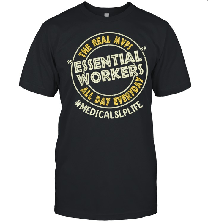 Medical SLP The Real MVPs Essential Workers All Day Everyday shirt Classic Men's T-shirt