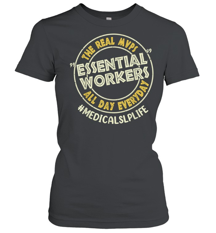 medical slp the real mvps essential workers all day everyday shirt classic womens t shirt
