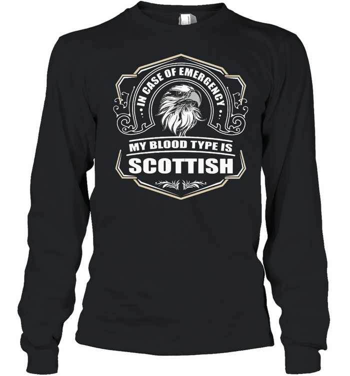 in case of emergency my blood type is scottish shirt long sleeved t shirt