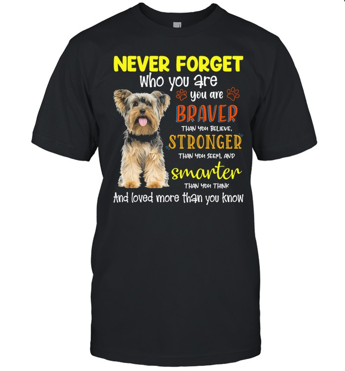Yorkshire Terrier Never Forget Who You Are Braver Stronger Smarter shirt Classic Men's T-shirt