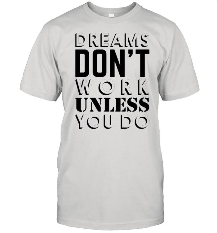 Dreams dont work unless you do shirt Classic Men's T-shirt