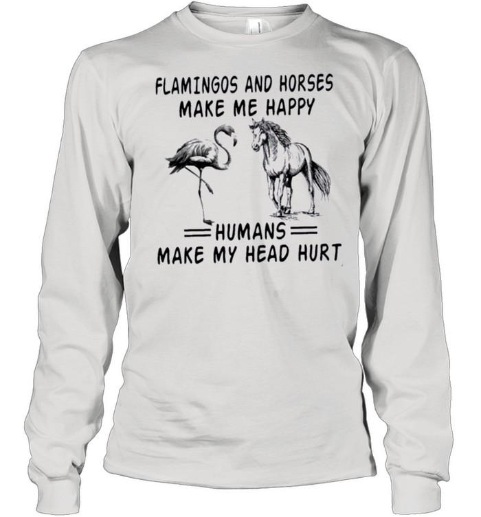 Flamingos And Horses Make Me Happy Humans Make My Head Hurt shirt Long Sleeved T-shirt