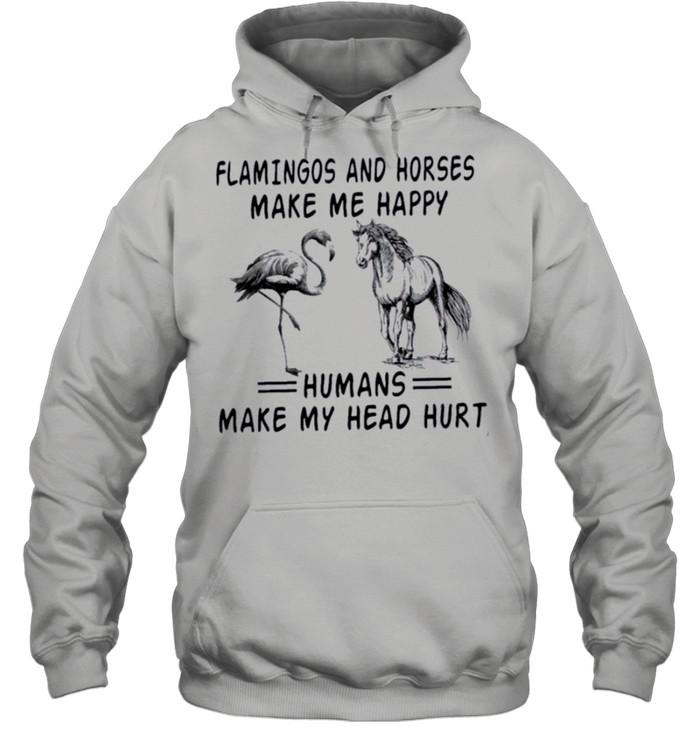 Flamingos And Horses Make Me Happy Humans Make My Head Hurt shirt Unisex Hoodie