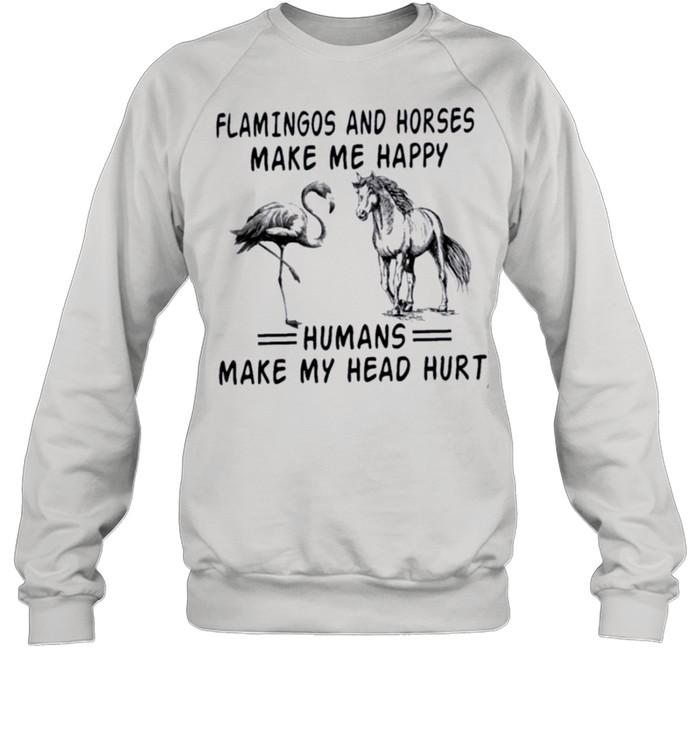 Flamingos And Horses Make Me Happy Humans Make My Head Hurt shirt Unisex Sweatshirt