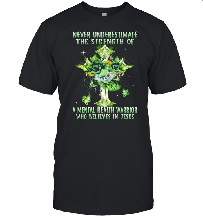 Never Underestimate The Strength Of A Mental Health Warrior Who Believes In Jesus T-shirt Classic Men's T-shirt