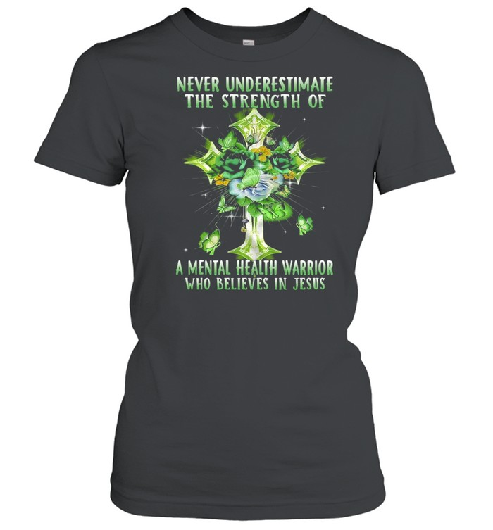 Never Underestimate The Strength Of A Mental Health Warrior Who Believes In Jesus T-shirt Classic Women's T-shirt