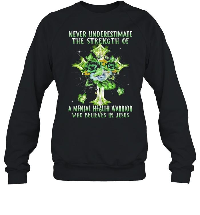 Never Underestimate The Strength Of A Mental Health Warrior Who Believes In Jesus T-shirt Unisex Sweatshirt