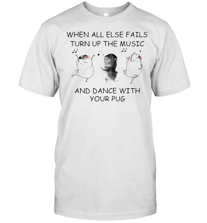 When All Else Fails Turn Up Music And Dance With Your Pug T-shirt Classic Men's T-shirt