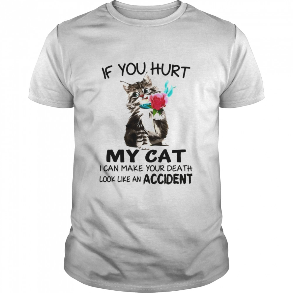 If you hurt my cat I can make your death shirt Classic Men's T-shirt