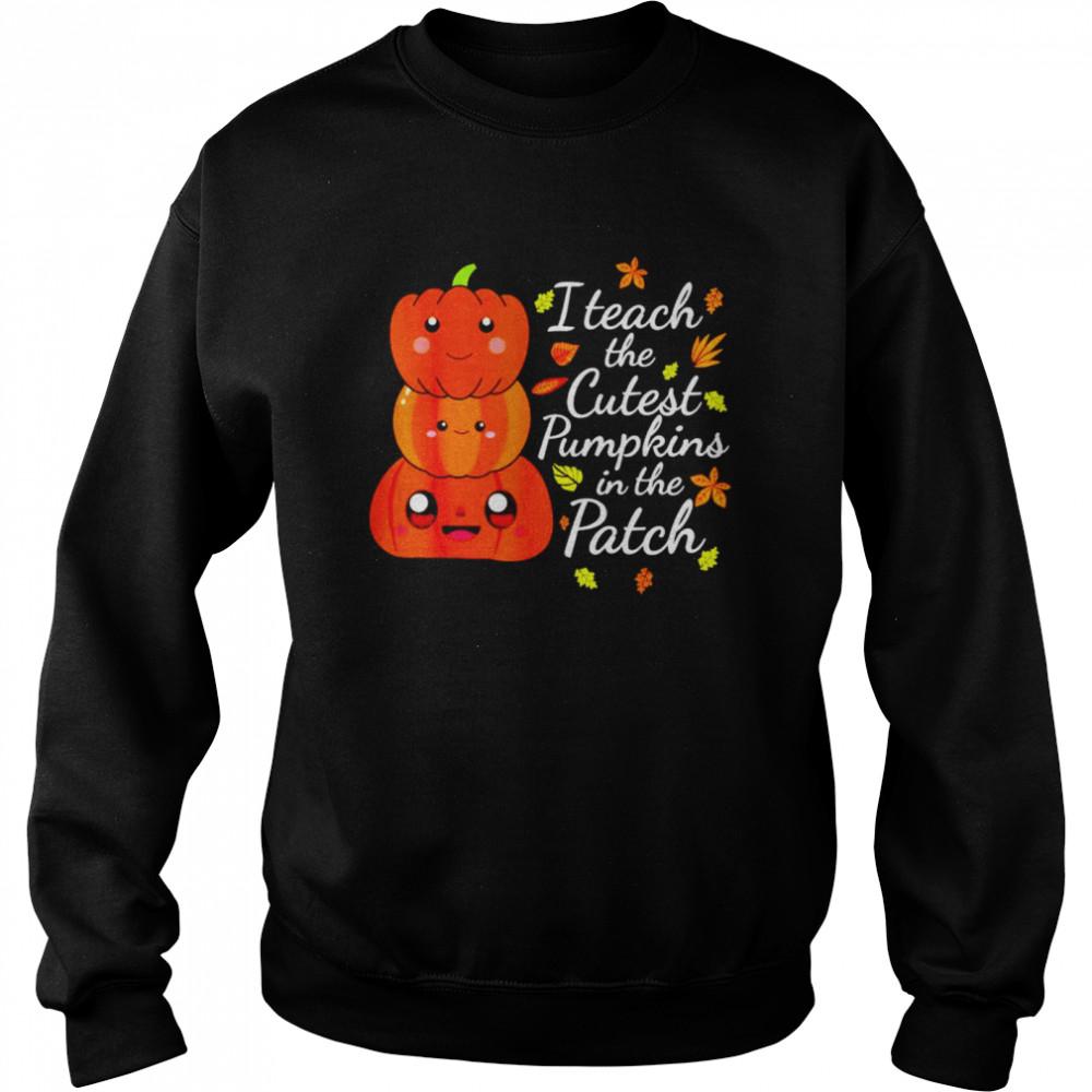 I teach the cutest pumpkins in the patch teacher fall season shirt Unisex Sweatshirt