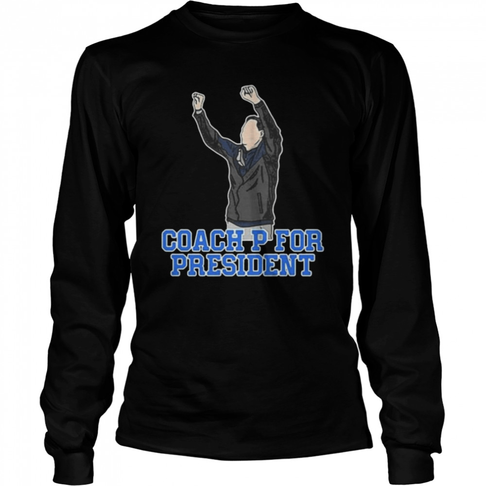 The Coach P For President  Long Sleeved T-shirt