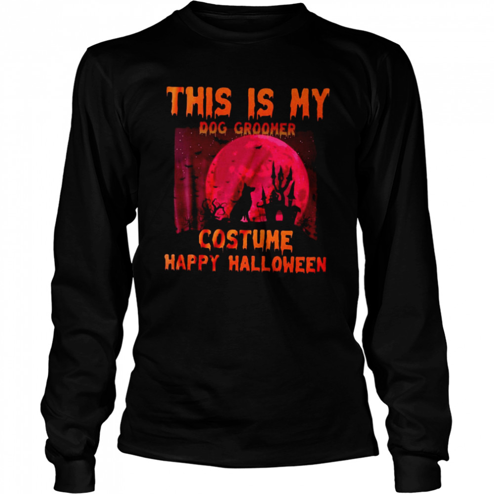 This Is My Dog Groomer Costume Happy Halloween T-shirt Long Sleeved T-shirt