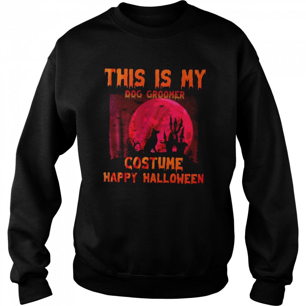 This Is My Dog Groomer Costume Happy Halloween T-shirt Unisex Sweatshirt
