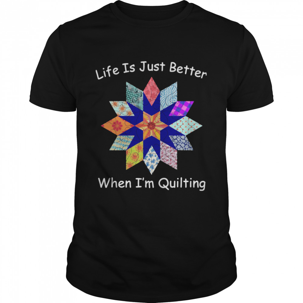 Life Is Just Better When I'm Quilting Sewing Fabric  Classic Men's T-shirt