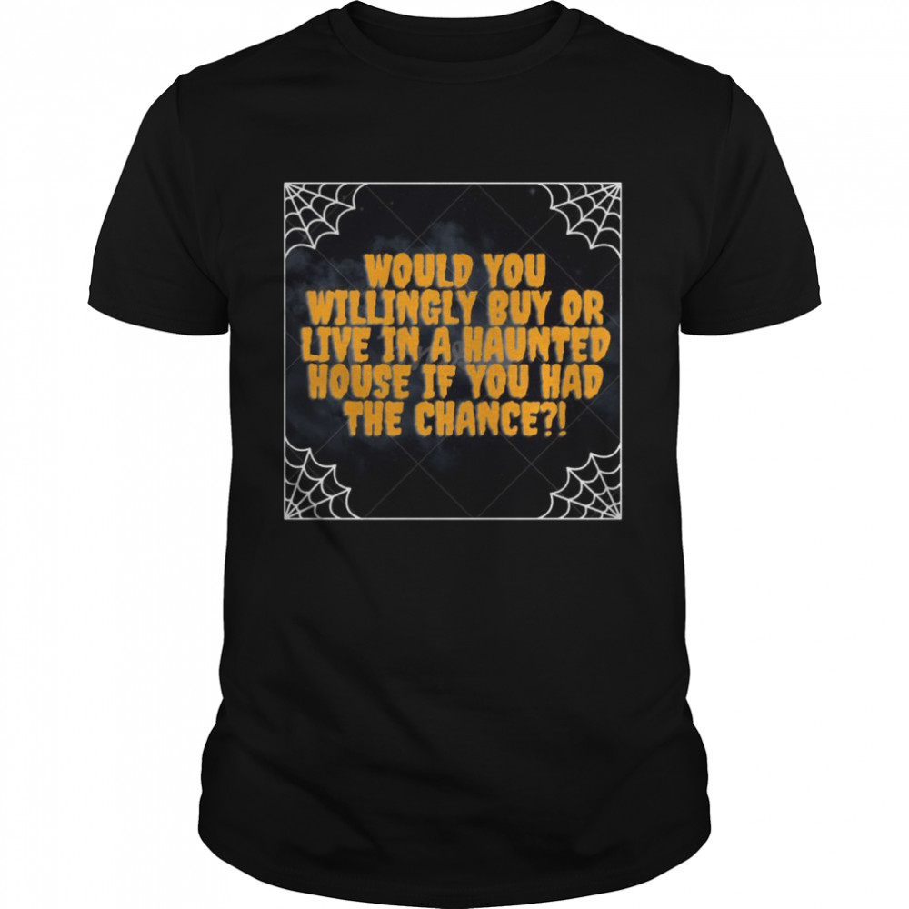 Halloween Would You Willingle Buy Or Live In A Haunted House If You Had The Chance T-shirt Classic Men's T-shirt